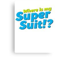 Where is my Super Suit!? Canvas Print