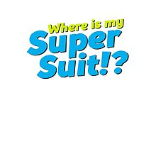 Where is my Super Suit!? Photographic Print
