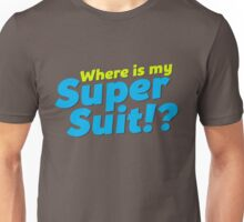 Where is my Super Suit!? Unisex T-Shirt
