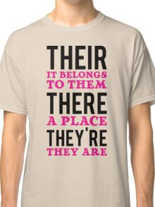 Their – it belongs to them, There   - a place, They're – they are Classic T-Shirt