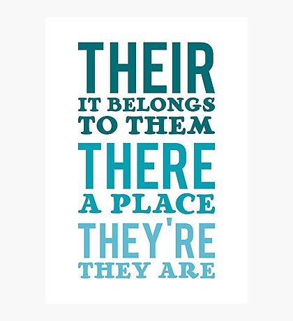 Their – it belongs to them, There   - a place, They're – they are Photographic Print