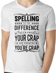 Spelling is the difference between knowing your crap and knowing you're crap. Mens V-Neck T-Shirt