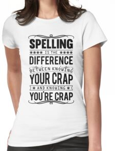 Spelling is the difference between knowing your crap and knowing you're crap. Womens Fitted T-Shirt