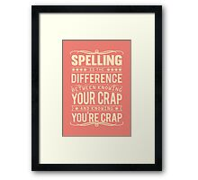 Spelling is the difference between knowing your crap and knowing you're crap. Framed Print