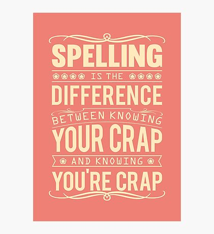 Spelling is the difference between knowing your crap and knowing you're crap. Photographic Print
