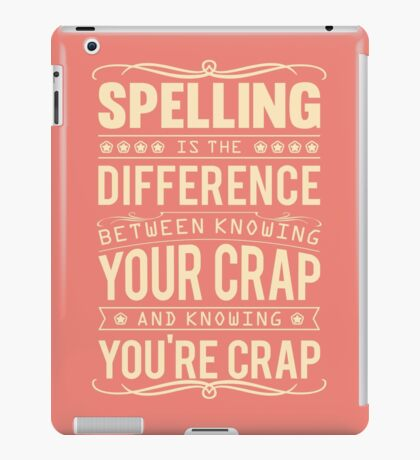 Spelling is the difference between knowing your crap and knowing you're crap. iPad Case/Skin