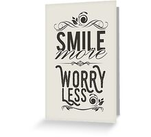 Smile more worry less Greeting Card