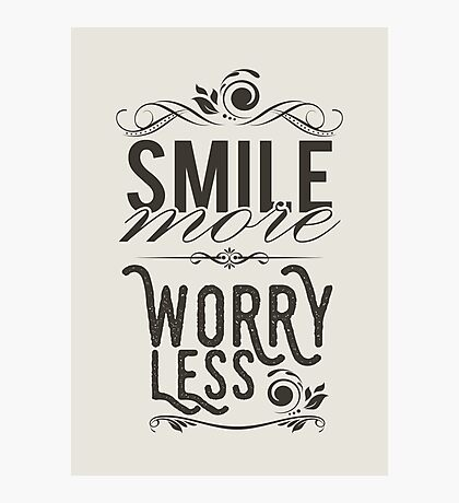 Smile more worry less Photographic Print