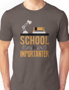 School is importanter Unisex T-Shirt