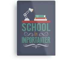 School is importanter Metal Print