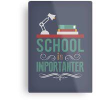 School is importanter Metal Print