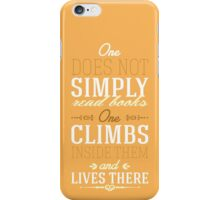 One does not simply read books - one climbs inside them and lives there. iPhone Case/Skin