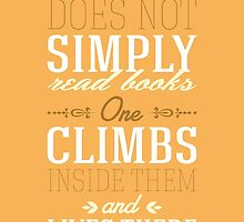One does not simply read books - one climbs inside them and lives there. by nektarinchen