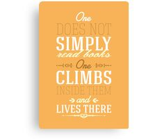 One does not simply read books - one climbs inside them and lives there. Canvas Print