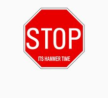Stop! Its Hammer Time! Unisex T-Shirt