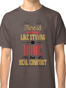 There is nothing like staying at home for real comfort. Classic T-Shirt