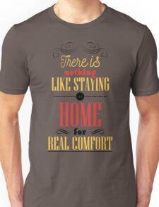 There is nothing like staying at home for real comfort. Unisex T-Shirt