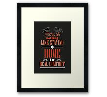 There is nothing like staying at home for real comfort. Framed Print