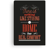 There is nothing like staying at home for real comfort. Canvas Print