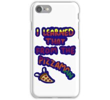 I Learned That From The Pizzaman iPhone Case/Skin