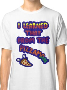 I Learned That From The Pizzaman Classic T-Shirt