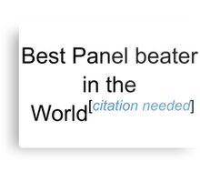 Best Panel beater in the World - Citation Needed! Metal Print
