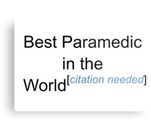 Best Paramedic in the World - Citation Needed! Metal Print