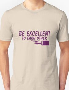 Be Excellent To Each Other geek funny nerd Unisex T-Shirt