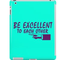 Be Excellent To Each Other geek funny nerd iPad Case/Skin