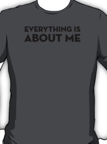 EVERYTHING IS ABOUT ME - Black Version T-Shirt