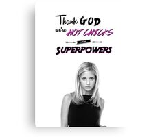 Thank God We're Hot Chicks With Superpowers Canvas Print