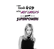 Thank God We're Hot Chicks With Superpowers Photographic Print
