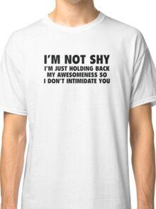 I'm Not Shy Classic T-Shirt