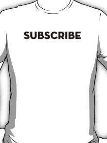 SUBSCRIBE - Black Version T-Shirt