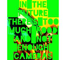 In The Future, There's Too Much Food and Not Enough Cameras Photographic Print