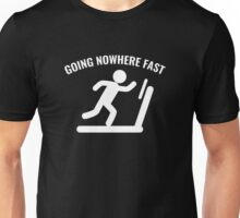 Going Nowhere Fast Unisex T-Shirt