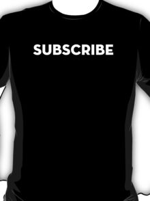 SUBSCRIBE - White Version T-Shirt