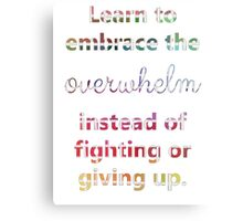 Embrace the Overwhelm Canvas Print