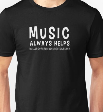 Music Always Helps - Rollercoaster Records Kilkenny Unisex T-Shirt