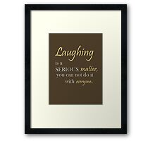 Laughing is a serious matter, you can not do it with everyone. Framed Print