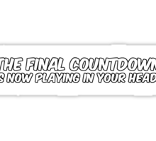 """""""The Final Countdown"""" is now playing in your head. Sticker"""