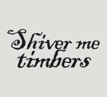 Shiver me Timbers by digerati