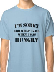 I'm Sorry For What I Said When I Was Hungry geek funny nerd Classic T-Shirt