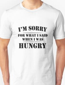 I'm Sorry For What I Said When I Was Hungry geek funny nerd Unisex T-Shirt