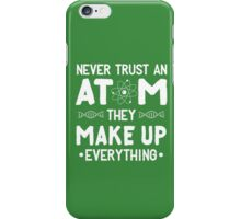 Never trust an atom ,They MAKE UP everything iPhone Case/Skin