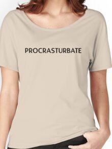Procrasturbate = procrastinate x masturbate Women's Relaxed Fit T-Shirt