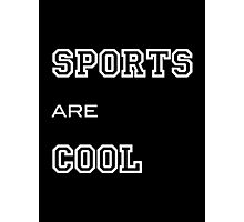 SPORTS ARE COOL Photographic Print