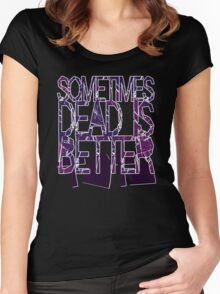 Sometimes Dead Is Better Women's Fitted Scoop T-Shirt