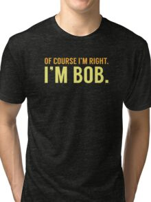 Of Course I'm Right Tri-blend T-Shirt