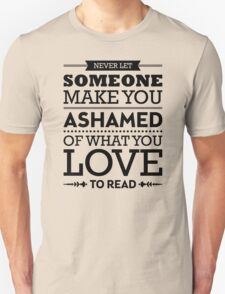 Never let someone make you ashamed of what you love to read. T-Shirt